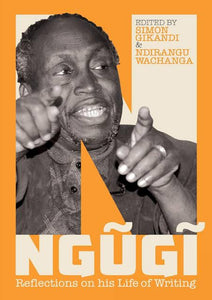 NGUGI: REFLECTIONS ON HIS WRITING by Simon Gikandi & Ndirangū Wachanga