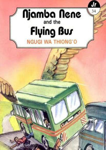 NJAMBA NENE & THE FLYING BUS by Ngūgī wa Thiong'o