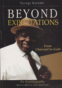 BEYOND EXPECTATIONS (From Charcoal To Gold) by Njenga Karume