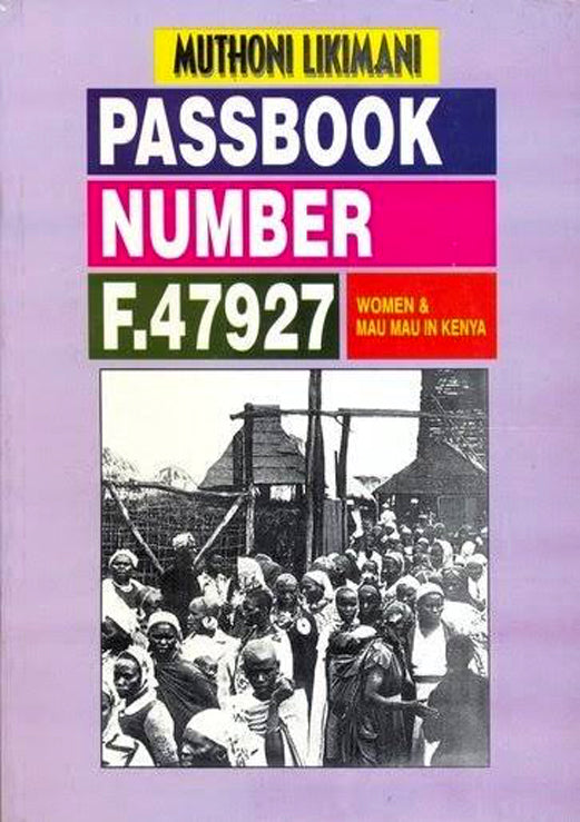 PASSBOOK NUMBER F 47927 WOMEN AND MAU MAU IN KENYA by Mūthoni Likimani