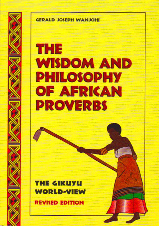 THE WISDOM AND PHILOSOPHY OF AFRICAN PROVERBS By Gerald Wanjohi