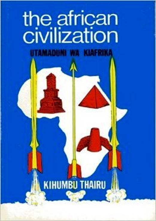 THE AFRICAN CIVILIZATION by Kahumbu Thairū
