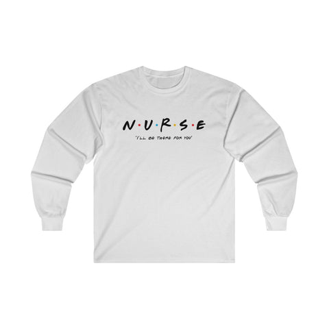 I'll Be There For You Long Sleeve Tee - Knick Knack Nurse