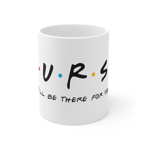I'll Be There For You Mug - Knick Knack Nurse