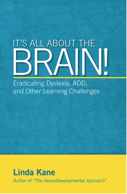 It's All About The Brain! Eradicating Dyslexia, ADD, and Other Learning Challenges