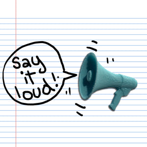 "A turquoise 3D sticker of a megaphone on binder paper, with a doodle that says ""Say it loud!"""