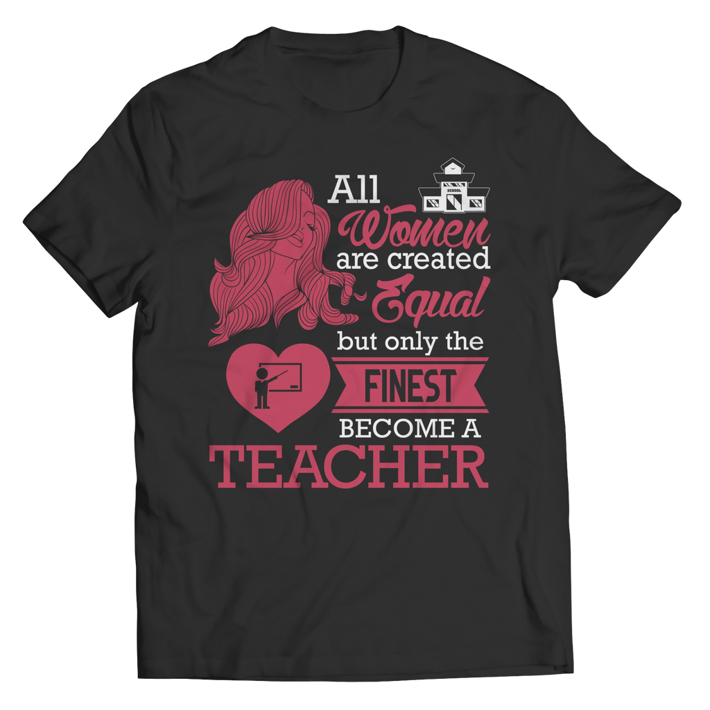 Limited Edition - All Women Are Created Equal But The Finest Become A Teacher
