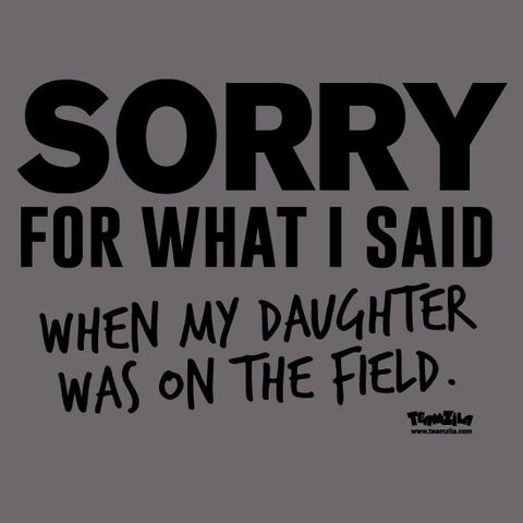Field Hockey - Sorry For What I Said When My Daughter Was On the Field Short Sleeve Tee