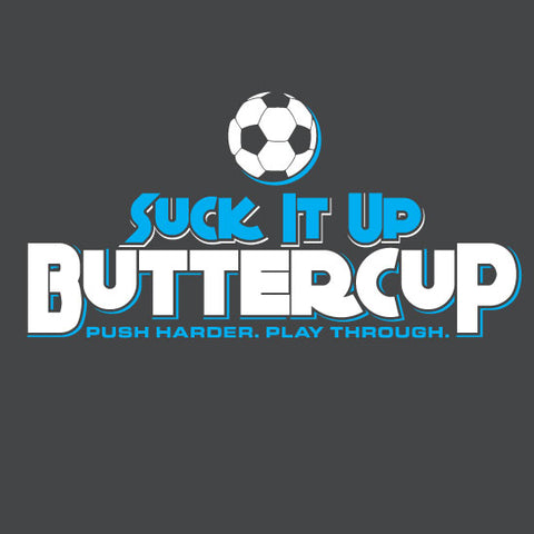 Soccer - Suck It Up Buttercup Short Sleeve Tee
