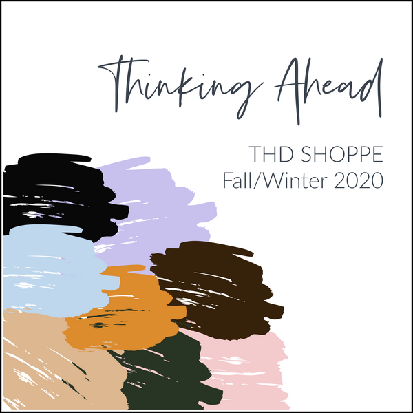 Thinking Ahead... THD SHOPPE Fall/Winter 2020
