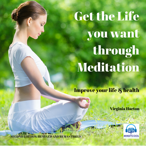 Get the Life You Want Through Meditation front cover