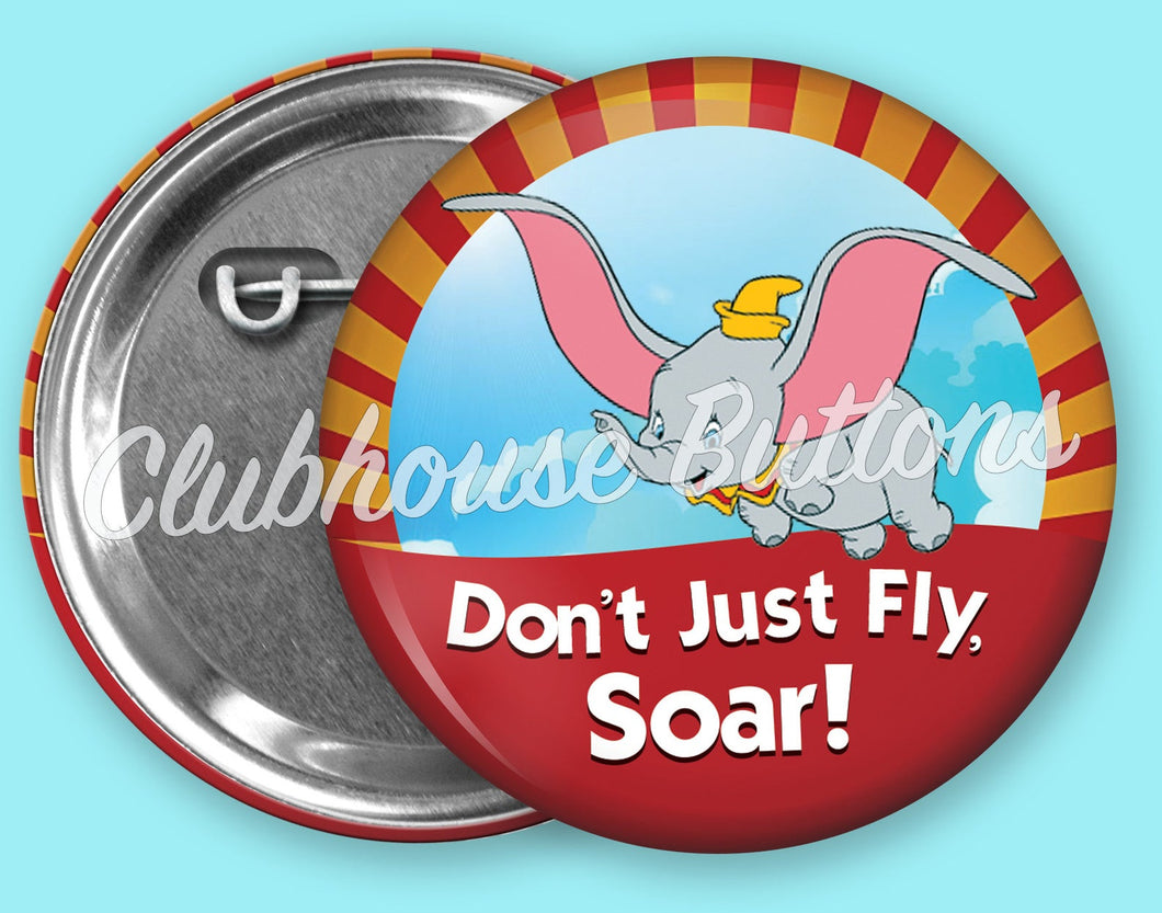 Don't Just Fly, Soar! Dumbo Disney Button