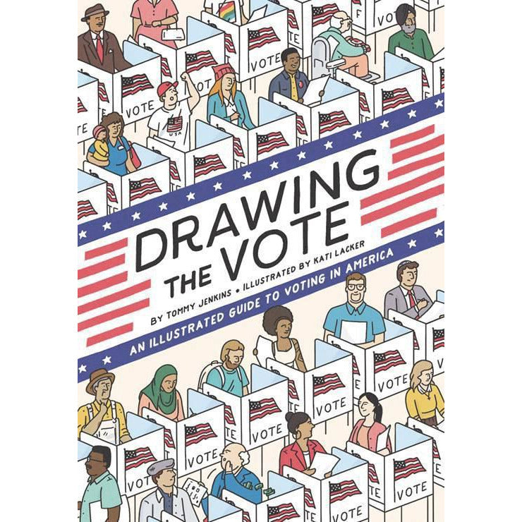 DRAWING THE VOTE: ILLUSTRATED GUIDE VOTING IN AMERICA
