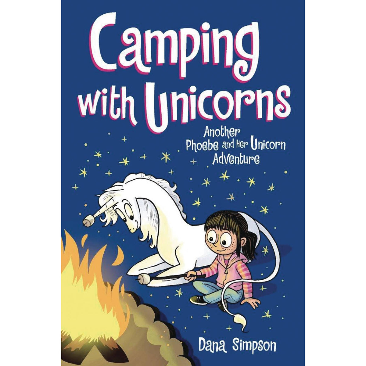 PHOEBE & HER UNICORN VOLUME 11: CAMPING WITH UNICORNS