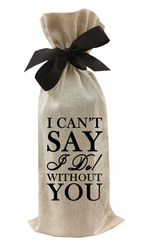 Load image into Gallery viewer, I Can't Say I Do Without You! Wine Bag