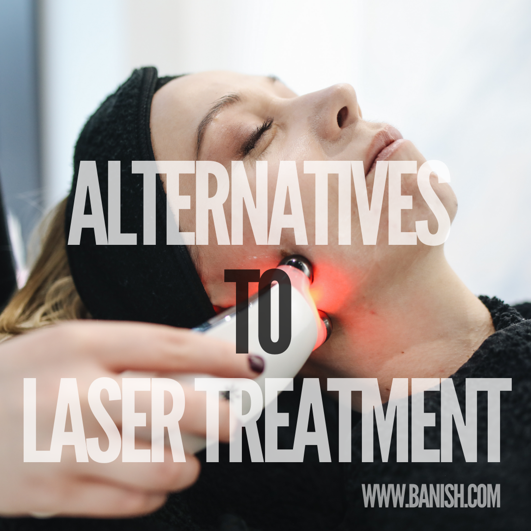 ALTERNATIVES TO LASER TREATMENT