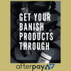 GET YOUR BANISH PRODUCTS THROUGH AFTERPAY