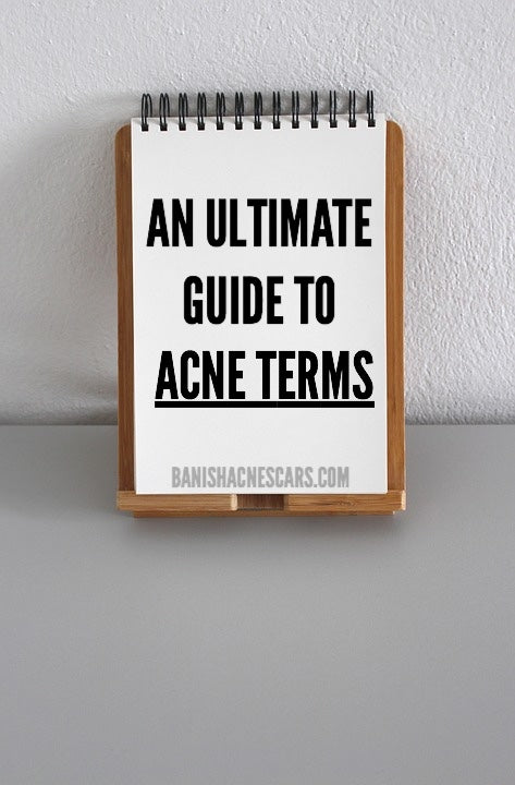An Ultimate Guide to The Most Important Acne Terms