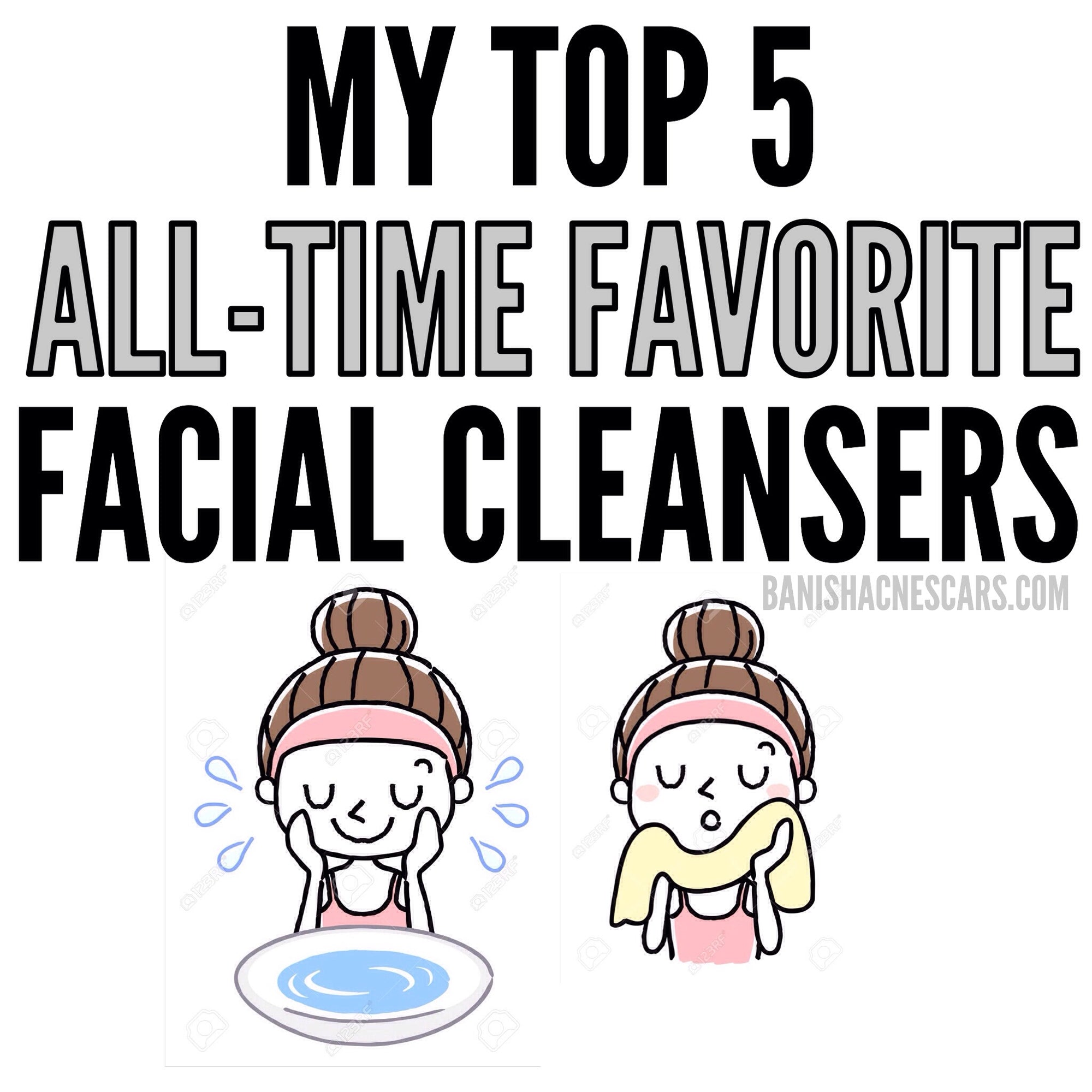 MY TOP 5 ALL-TIME FAVORITE FACIAL CLEANSERS