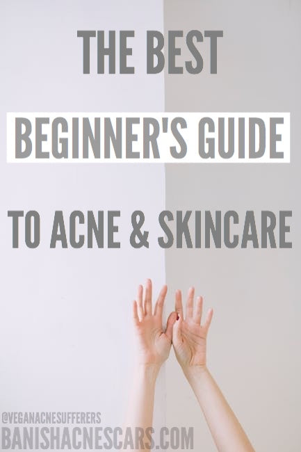 How-to: The Best Beginner's Guide to Acne and Skincare