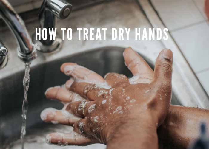 HOW TO TREAT DRY HANDS
