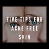 Five Tips for Acne Free Skin