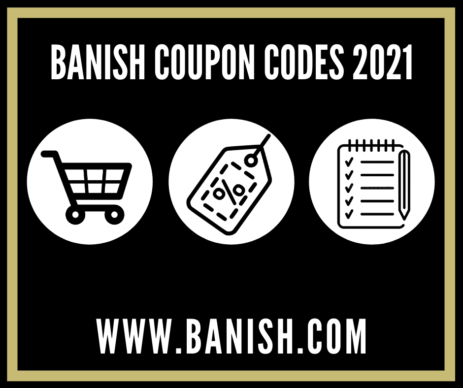 Banish Coupon Codes 2021