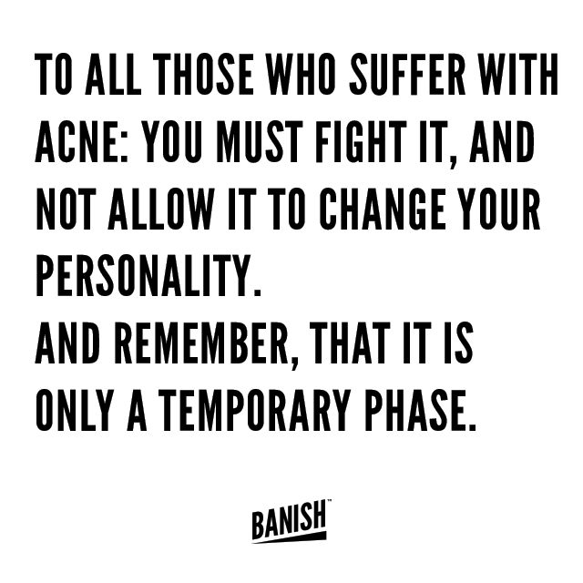 banish to all those who suffer with acne