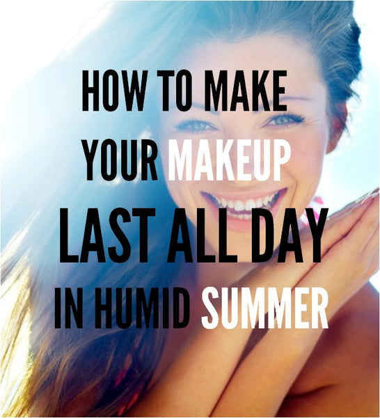 make makeup last all day in summer