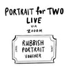 Rubbish Portrait Gift Card Admits x2 via Zoom