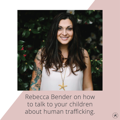 Rebecca Bender on How to Talk to Your Kids About Human Trafficking