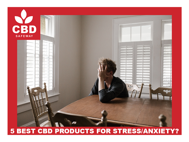 5 BEST CBD PRODUCTS FOR STRESS AND ANXIETY