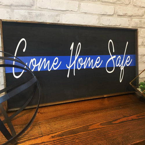Come Home Safe | Blue Line Collection | Wooden Sign