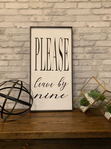 Please Leave By Nine Farmhouse Wood Sign