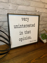 Load image into Gallery viewer, Very Uninterested in that Opinion- Schitt's Creek Quote | Wood Sign