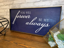 Load image into Gallery viewer, You Will Forever Be My Always | Wooden Sign