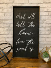 Load image into Gallery viewer, And We'll Build This Love From The Ground Up | Dan and Shay Lyrics | Wooden Sign