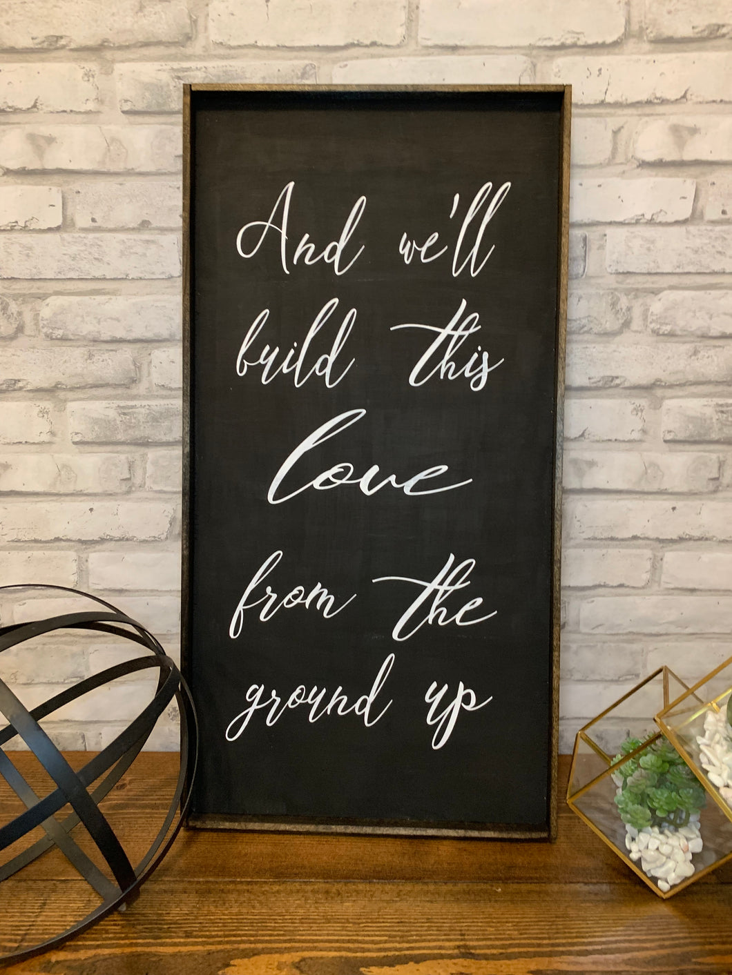 And We'll Build This Love From The Ground Up | Dan and Shay Lyrics | Wooden Sign