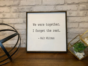 We Were Together I Forget The Rest | Walt Whitman Quote | Wooden Sign