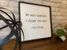 Load image into Gallery viewer, We Were Together I Forget The Rest | Walt Whitman Quote | Wooden Sign
