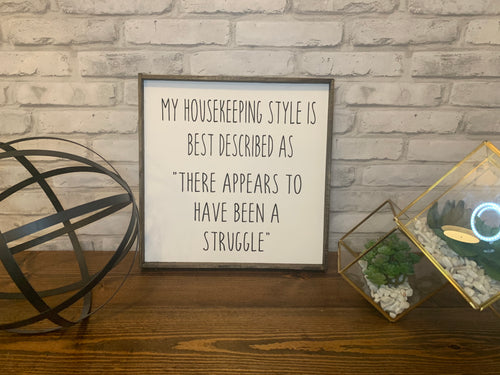 My House Keeping Style Is A Struggle | Wooden Sign