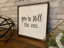 Load image into Gallery viewer, You're Still The One | Wooden Sign