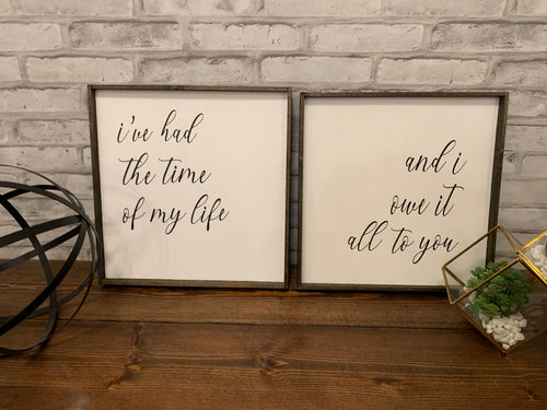 I've Had The Time Of My Life | And I Owe It All To You | Wooden Sign Set