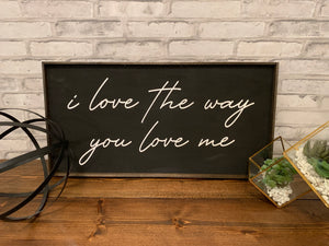 I Love The Way You Love Me | Wooden Sign