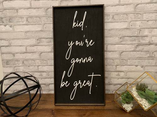 Kid, You're Gonna Be Great | Wooden Sign