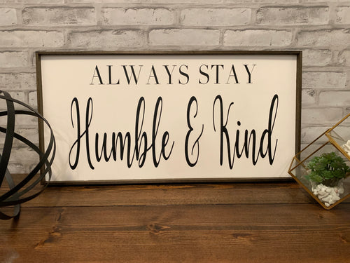 Always Stay Humble and Kind | Wooden Sign