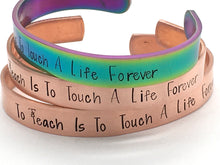 "Load image into Gallery viewer, ""To Teach is to touch a life forever"""
