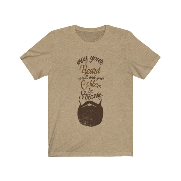 May Your Beard Be Full And Your Coffee Be Strong - TShirt