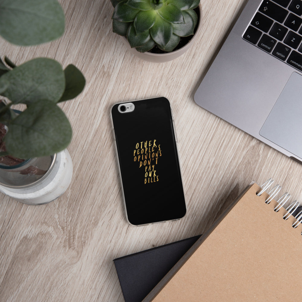 Other Peoples Opinions Don't Pay Our Bills | iPhone Case