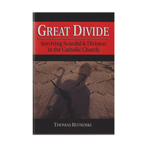 Great Divide: Surviving Scandal & Divisions in the Catholic Church - Thomas Rutkoski